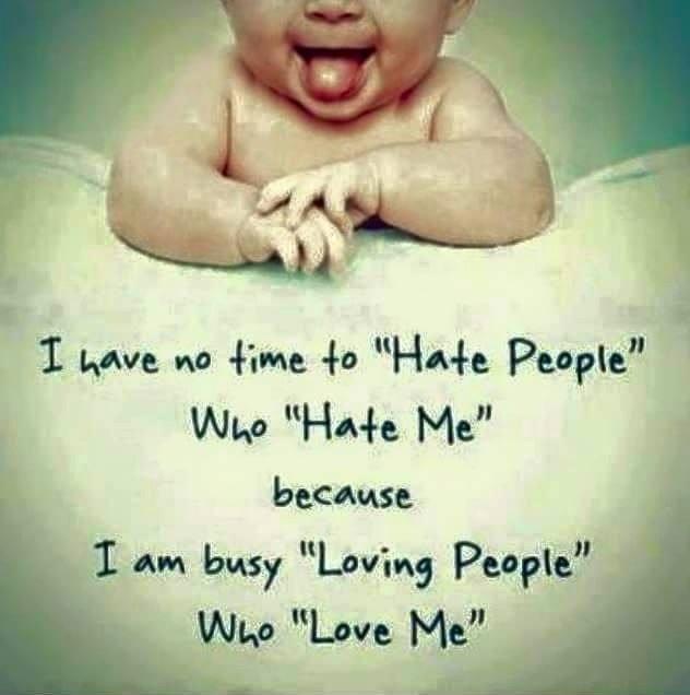 ليس لدي وقت لأكره الناس الذين يكرهوني لأنني مشغول بحب من يحبني .